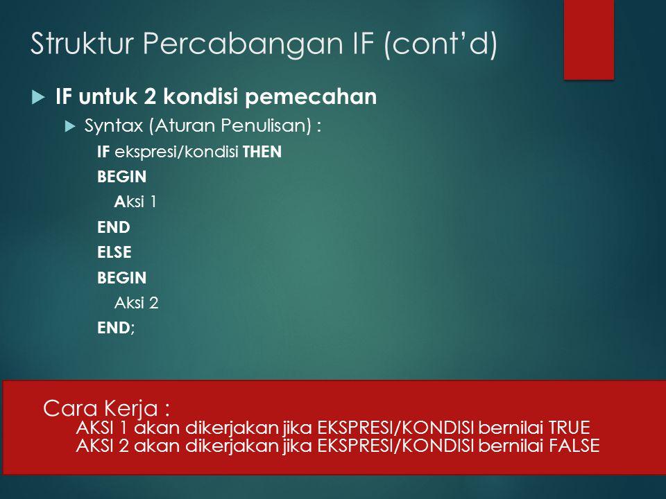  IF untuk 2 kondisi pemecahan  Syntax (Aturan Penulisan) : IF ekspresi/kondisi THEN BEGIN A ksi 1 END ELSE BEGIN Aksi 2 END ; Cara Kerja : AKSI 1 ak