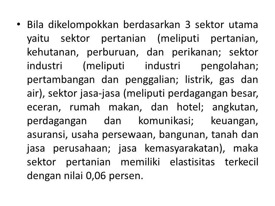 Bila dikelompokkan berdasarkan 3 sektor utama yaitu sektor pertanian (meliputi pertanian, kehutanan, perburuan, dan perikanan; sektor industri (melipu