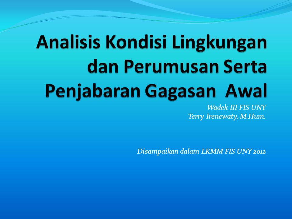 Wadek III FIS UNY Terry Irenewaty, M.Hum. Disampaikan dalam LKMM FIS UNY 2012