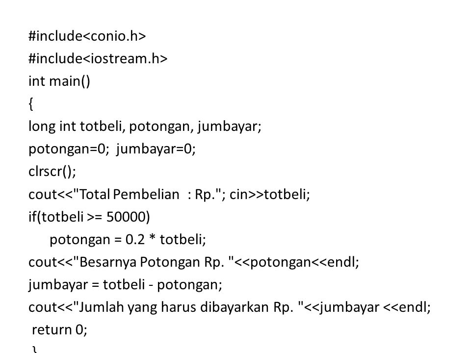 #include int main() { long int totbeli, potongan, jumbayar; potongan=0; jumbayar=0; clrscr(); cout >totbeli; if(totbeli >= 50000) potongan = 0.2 * tot