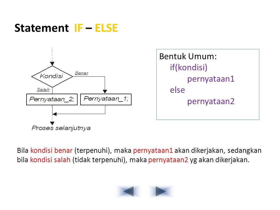 Statement IF – ELSE Bila kondisi benar (terpenuhi), maka pernyataan1 akan dikerjakan, sedangkan bila kondisi salah (tidak terpenuhi), maka pernyataan2