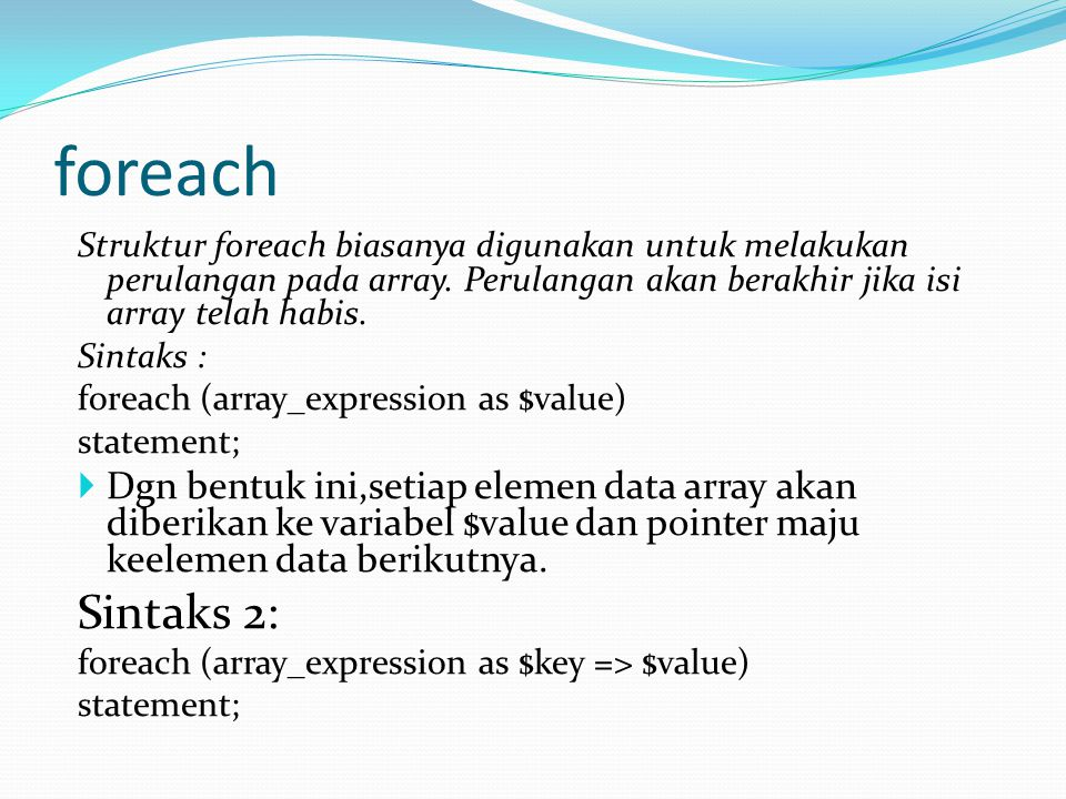 foreach Struktur foreach biasanya digunakan untuk melakukan perulangan pada array.