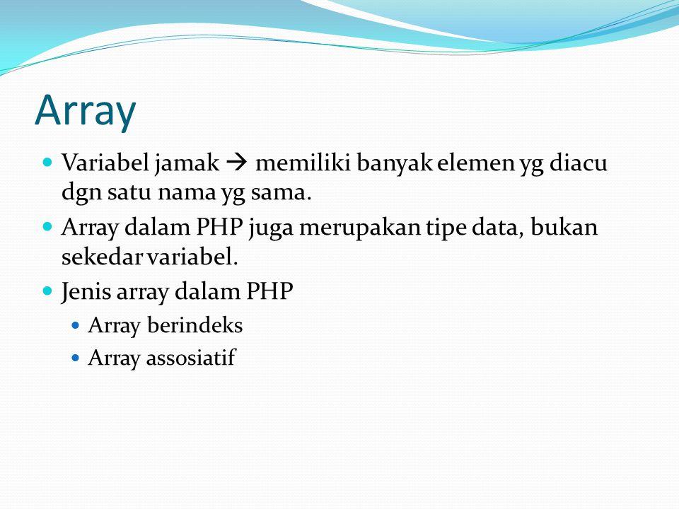 Array Variabel jamak  memiliki banyak elemen yg diacu dgn satu nama yg sama.