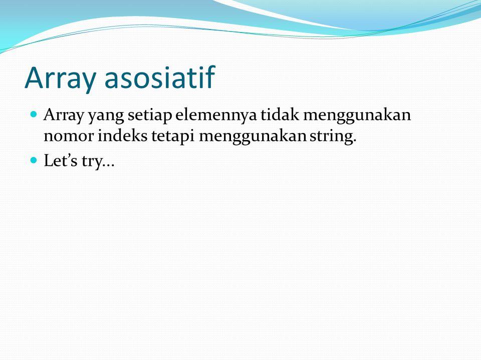 Array asosiatif Array yang setiap elemennya tidak menggunakan nomor indeks tetapi menggunakan string.