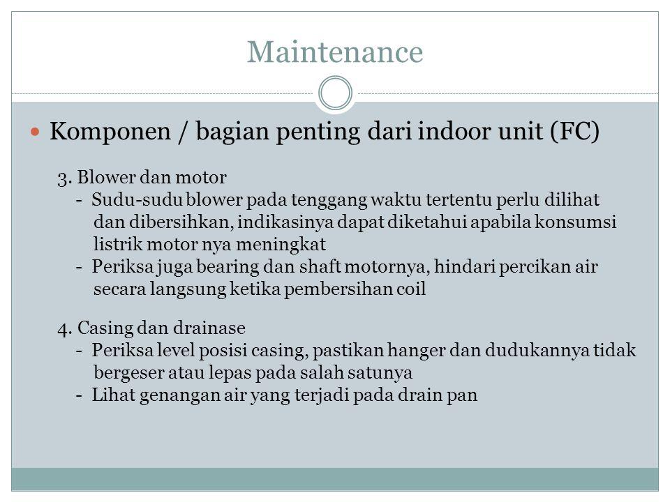Maintenance Komponen / bagian penting dari indoor unit (FC) 3. Blower dan motor - Sudu-sudu blower pada tenggang waktu tertentu perlu dilihat dan dibe
