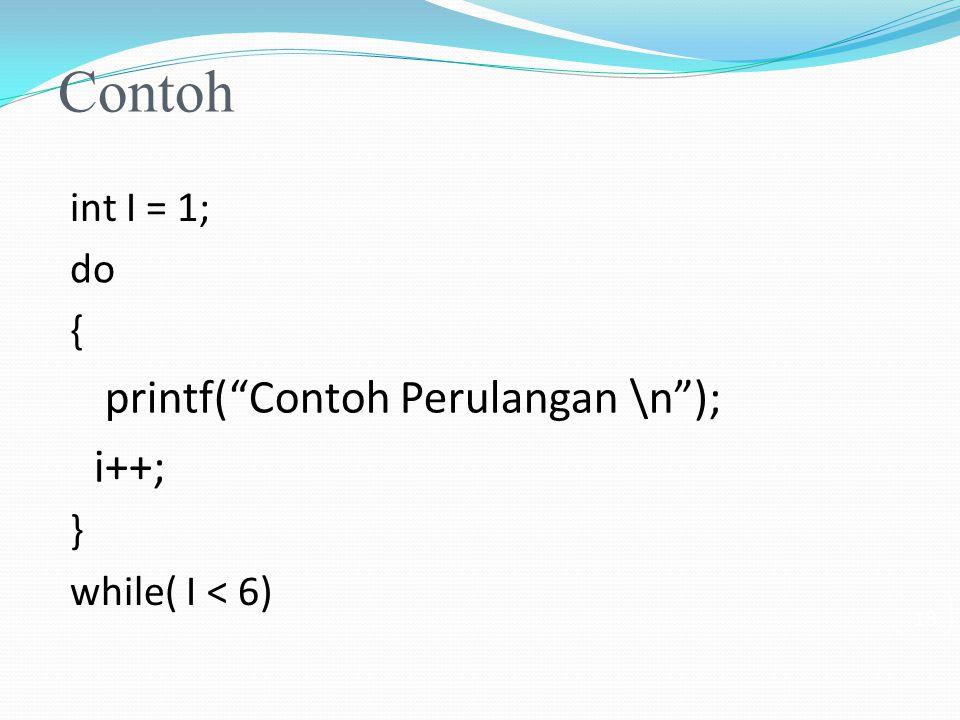 "Contoh int I = 1; do { printf(""Contoh Perulangan \n""); i++; } while( I < 6) 18"