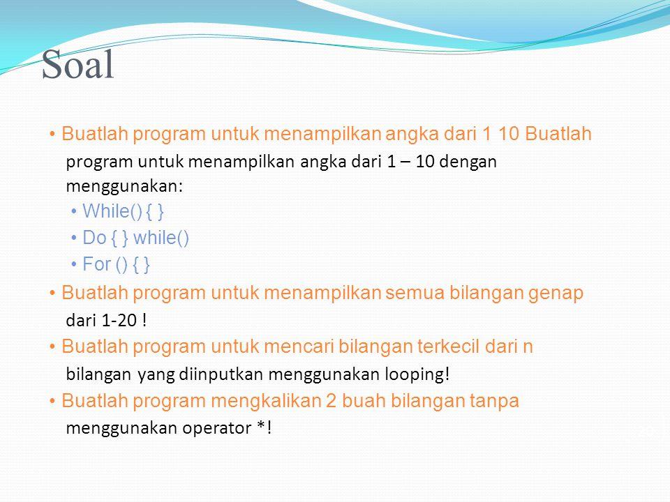Soal Buatlah program untuk menampilkan angka dari 1 10 Buatlah program untuk menampilkan angka dari 1 – 10 dengan menggunakan: While() { } Do { } whil