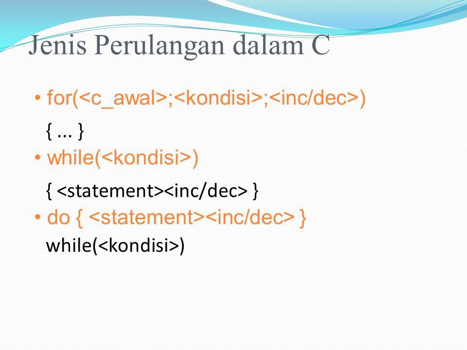Jenis Perulangan dalam C for( ; ; ) {... } while( ) { } do { } while( ) 8
