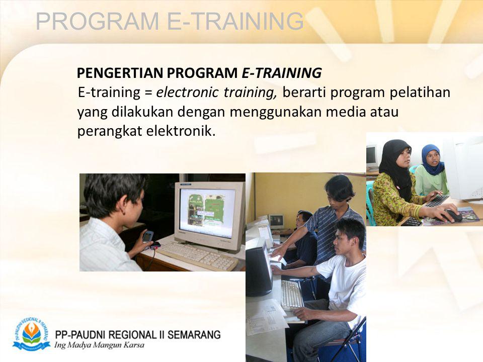 PROGRAM E-TRAINING PENGERTIAN PROGRAM E-TRAINING E-training = electronic training, berarti program pelatihan yang dilakukan dengan menggunakan media atau perangkat elektronik.