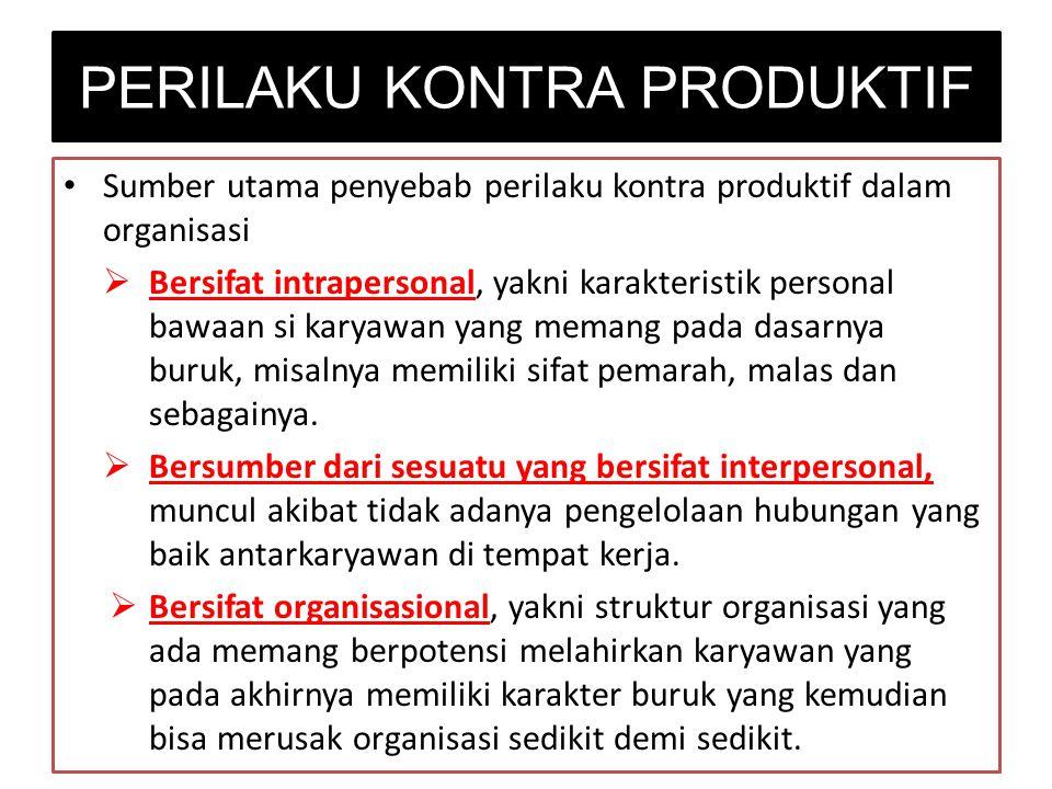 Sumber utama penyebab perilaku kontra produktif dalam organisasi  Bersifat intrapersonal, yakni karakteristik personal bawaan si karyawan yang memang