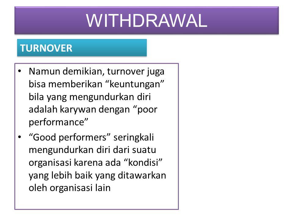 """WITHDRAWAL Namun demikian, turnover juga bisa memberikan """"keuntungan"""" bila yang mengundurkan diri adalah karywan dengan """"poor performance"""" """"Good perfo"""