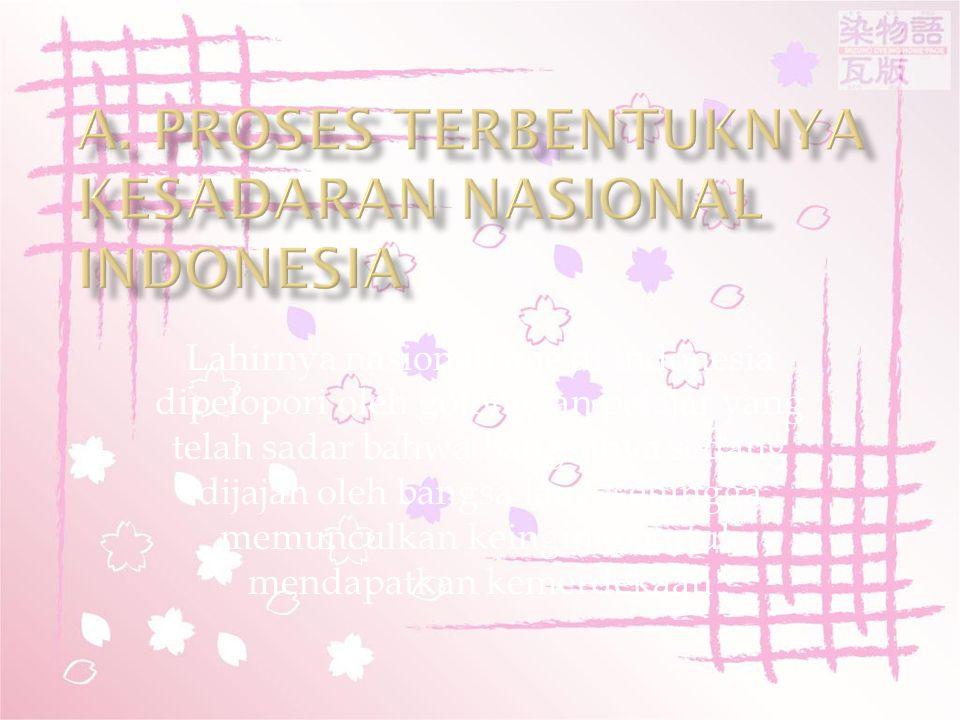 Lahirnya nasionalisme di indonesia dipelopori oleh golongaan pelajar yang telah sadar bahwa bangsanya sedang dijajah oleh bangsa lain., sehingga memunculkan keinginan untuk mendapatkan kemerdekaan