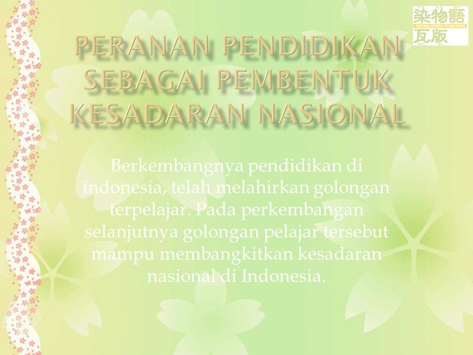Berkembangnya pendidikan di indonesia, telah melahirkan golongan terpelajar. Pada perkembangan selanjutnya golongan pelajar tersebut mampu membangkitk