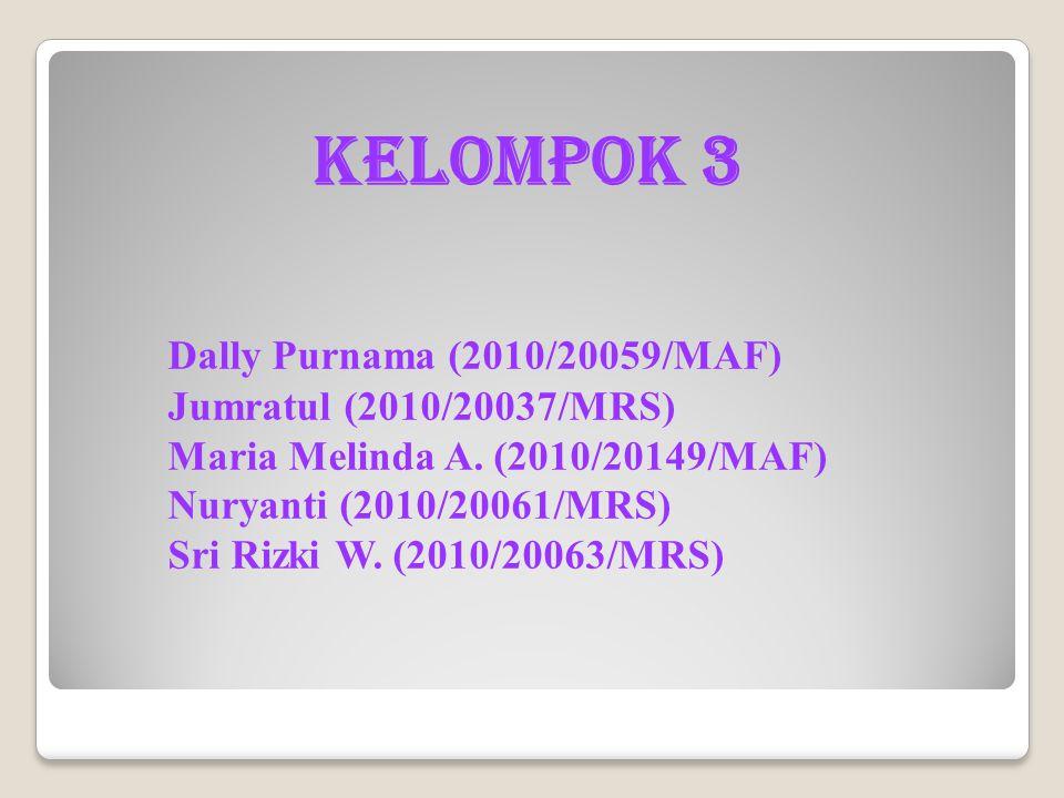 Kelompok 3 Dally Purnama (2010/20059/MAF) Jumratul (2010/20037/MRS) Maria Melinda A.
