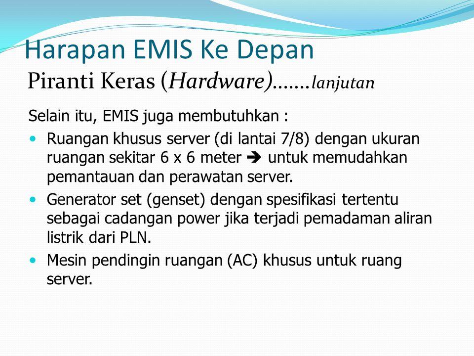 Harapan EMIS Ke Depan Selain itu, EMIS juga membutuhkan : Ruangan khusus server (di lantai 7/8) dengan ukuran ruangan sekitar 6 x 6 meter  untuk memu