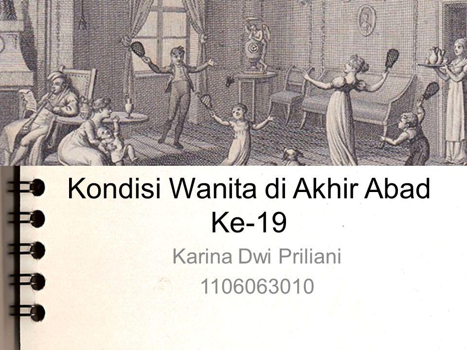 Kondisi Wanita di Akhir Abad Ke-19 Karina Dwi Priliani 1106063010