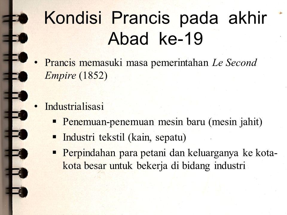 Kondisi Prancis pada akhir Abad ke-19 Prancis memasuki masa pemerintahan Le Second Empire (1852) Industrialisasi  Penemuan-penemuan mesin baru (mesin