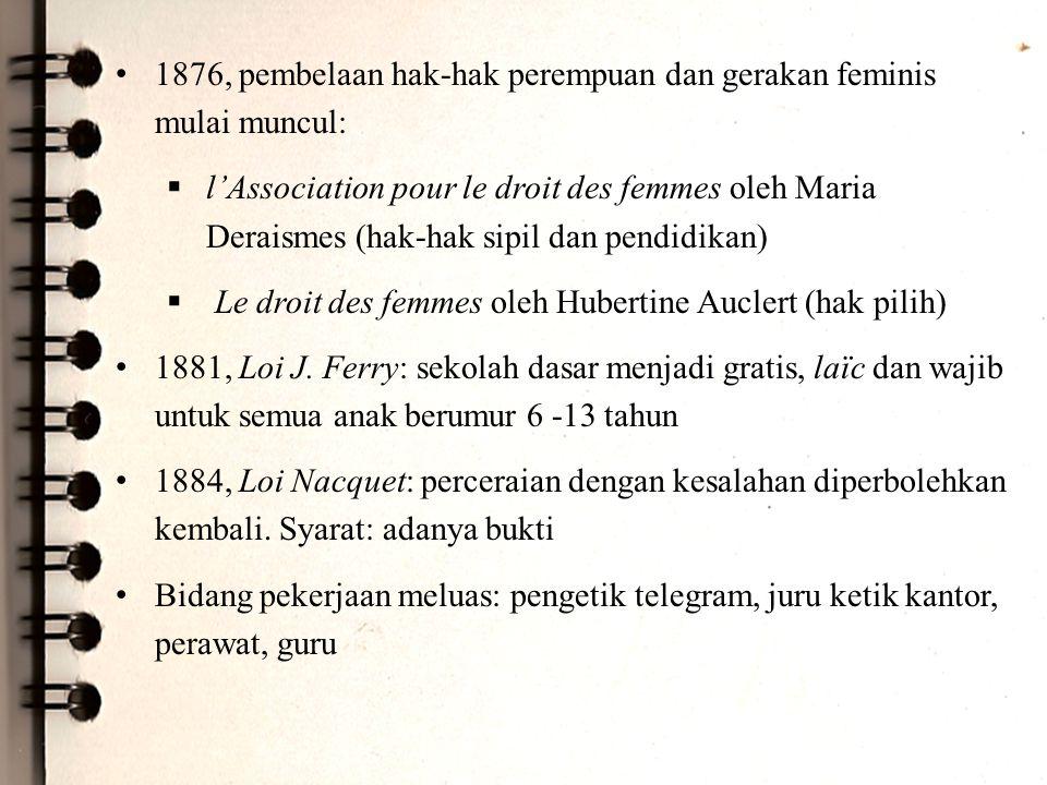 1876, pembelaan hak-hak perempuan dan gerakan feminis mulai muncul:  l'Association pour le droit des femmes oleh Maria Deraismes (hak-hak sipil dan p