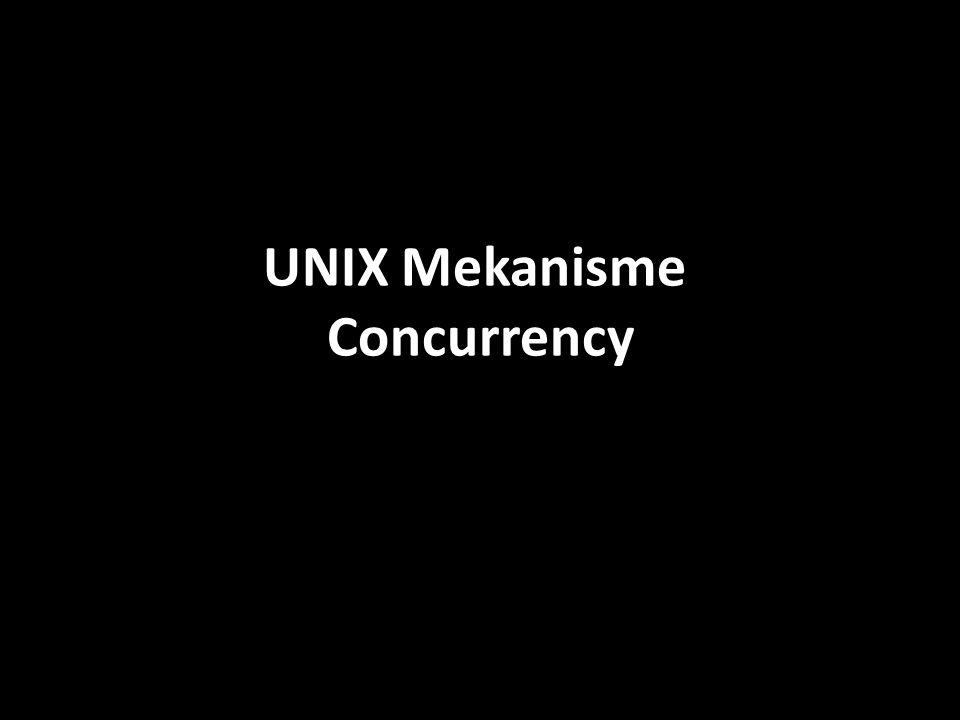 UNIX Mekanisme Concurrency