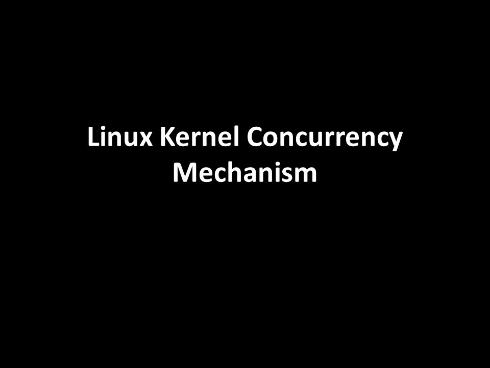 Linux Kernel Concurrency Mechanism