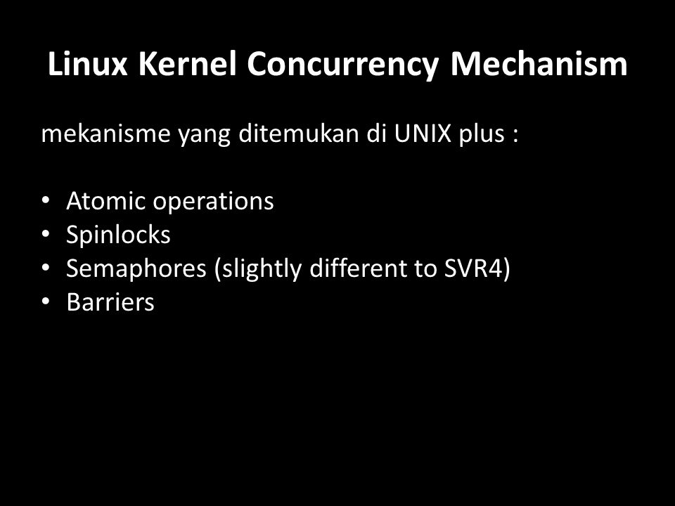 mekanisme yang ditemukan di UNIX plus : Atomic operations Spinlocks Semaphores (slightly different to SVR4) Barriers