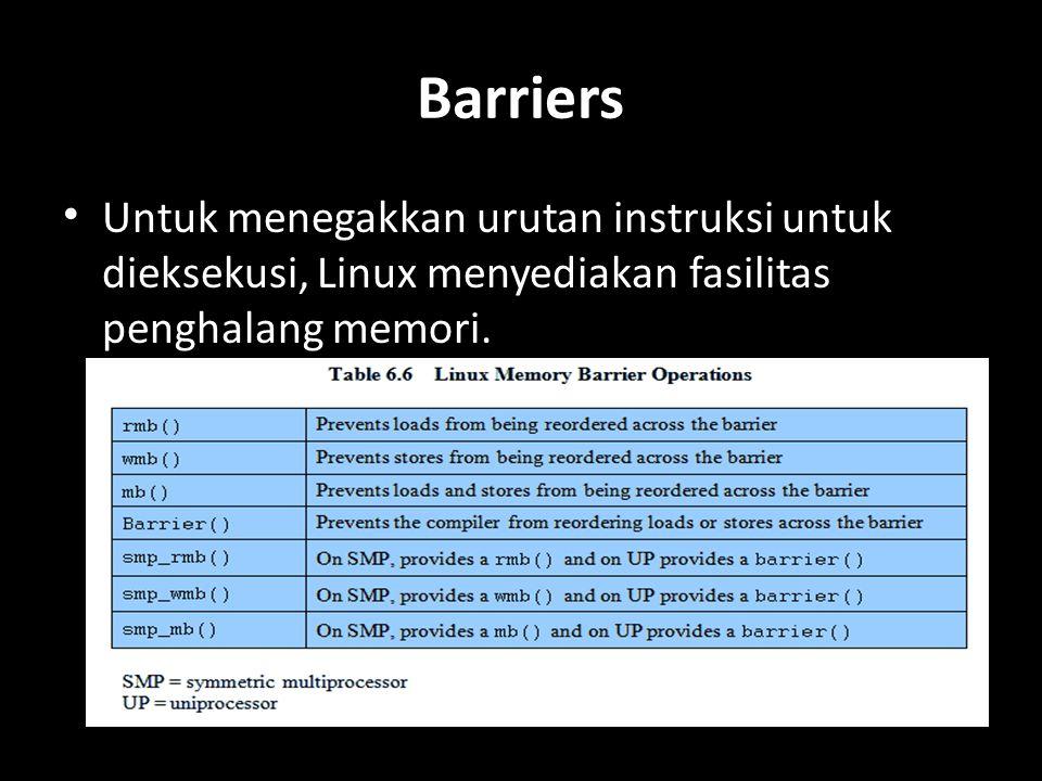 Barriers Untuk menegakkan urutan instruksi untuk dieksekusi, Linux menyediakan fasilitas penghalang memori.