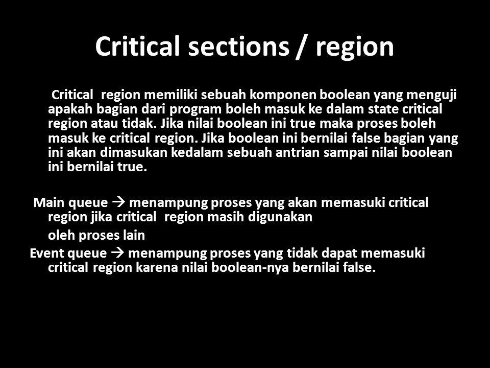 Critical sections / region Critical region memiliki sebuah komponen boolean yang menguji apakah bagian dari program boleh masuk ke dalam state critical region atau tidak.