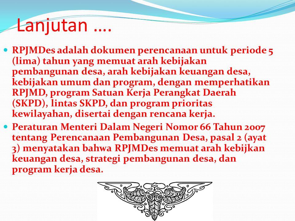 RENCANA PEMBANGUNAN JANGKA MENENGAH DESA (RPJMDes) Pasal 63 Peraturan Pemerintah Nomor 72 Tahun 2005 tentang Desa, mewajibkan kepada Pemerintah Desa u