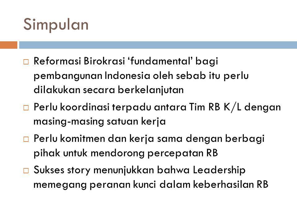 Simpulan  Reformasi Birokrasi 'fundamental' bagi pembangunan Indonesia oleh sebab itu perlu dilakukan secara berkelanjutan  Perlu koordinasi terpadu