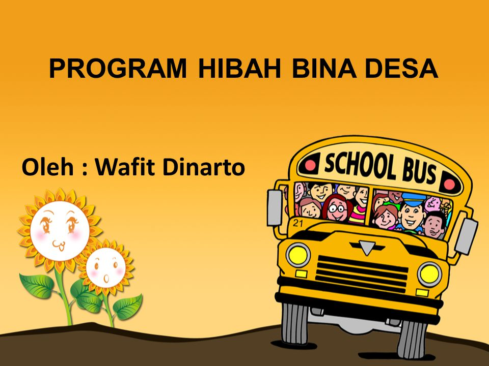 PROGRAM HIBAH BINA DESA Oleh : Wafit Dinarto