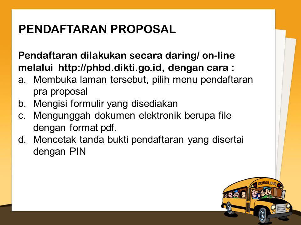 PENDAFTARAN PROPOSAL Pendaftaran dilakukan secara daring/ on-line melalui http://phbd.dikti.go.id, dengan cara : a.Membuka laman tersebut, pilih menu pendaftaran pra proposal b.Mengisi formulir yang disediakan c.Mengunggah dokumen elektronik berupa file dengan format pdf.