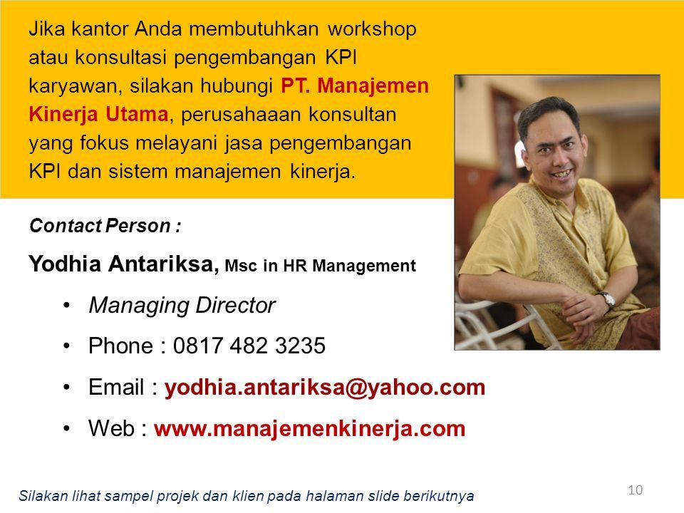 10 Contact Person : Yodhia Antariksa, Msc in HR Management Managing Director Phone : 0817 482 3235 Email : yodhia.antariksa@yahoo.com Web : www.manaje