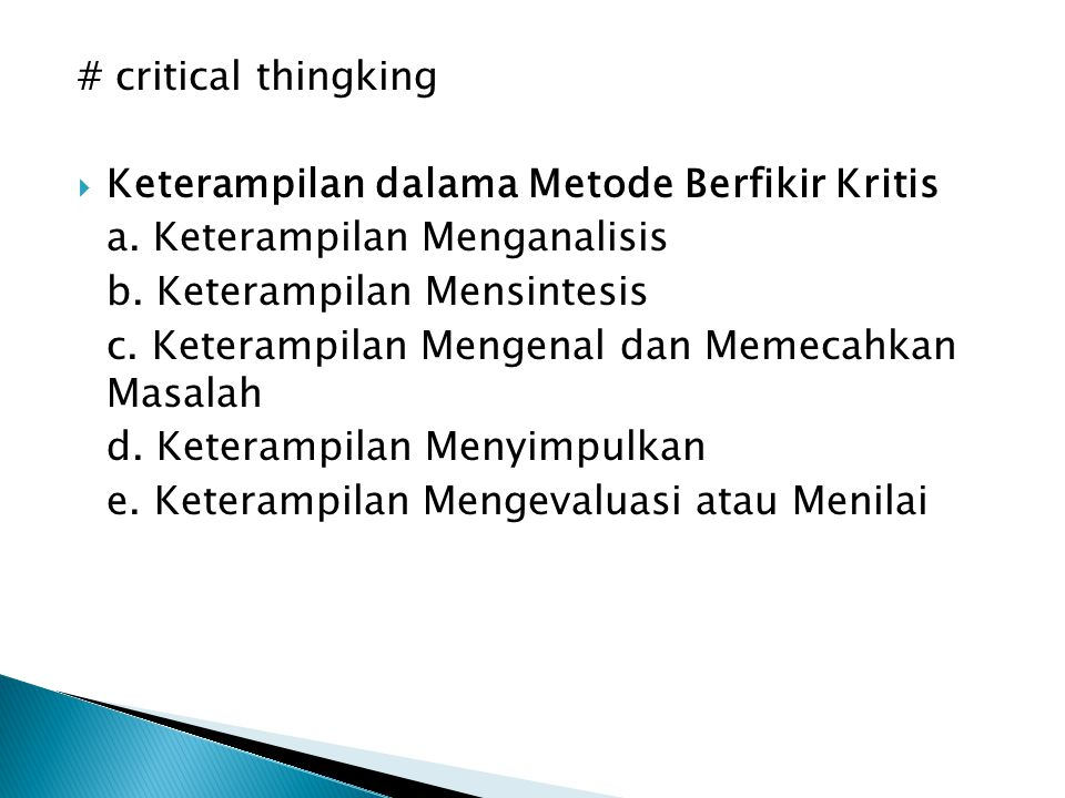 # critical thingking  Keterampilan dalama Metode Berfikir Kritis a. Keterampilan Menganalisis b. Keterampilan Mensintesis c. Keterampilan Mengenal da