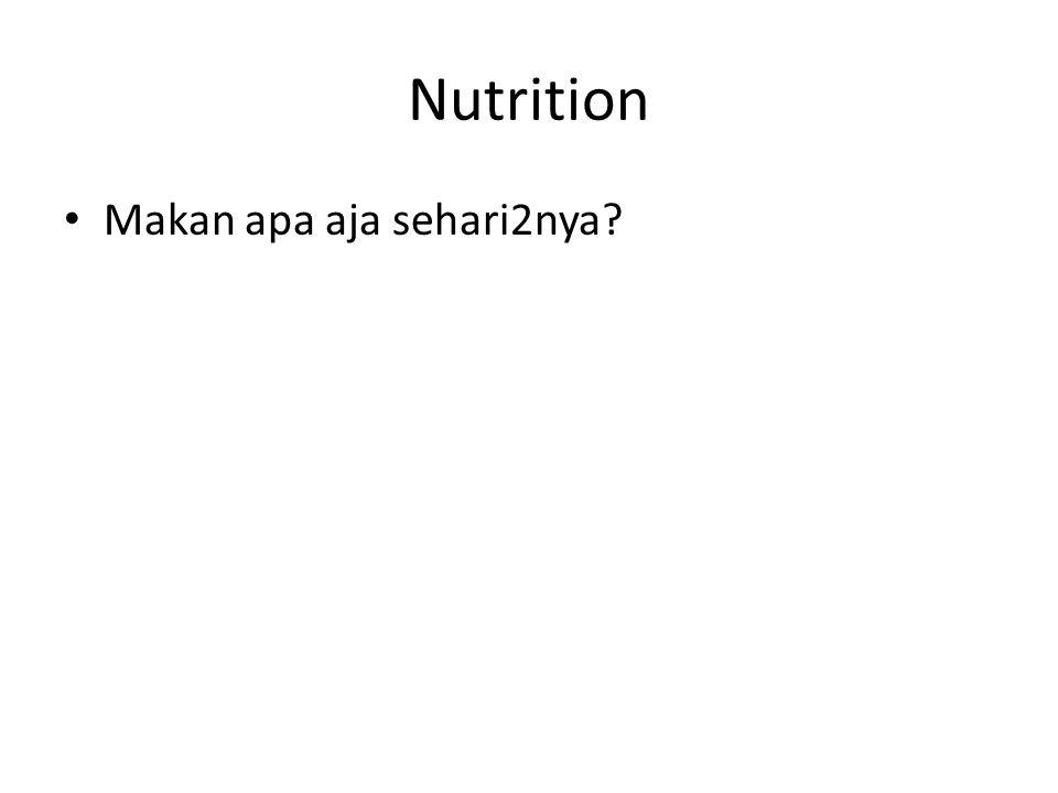 Nutrition Makan apa aja sehari2nya?