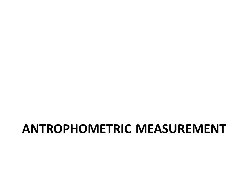 ANTROPHOMETRIC MEASUREMENT