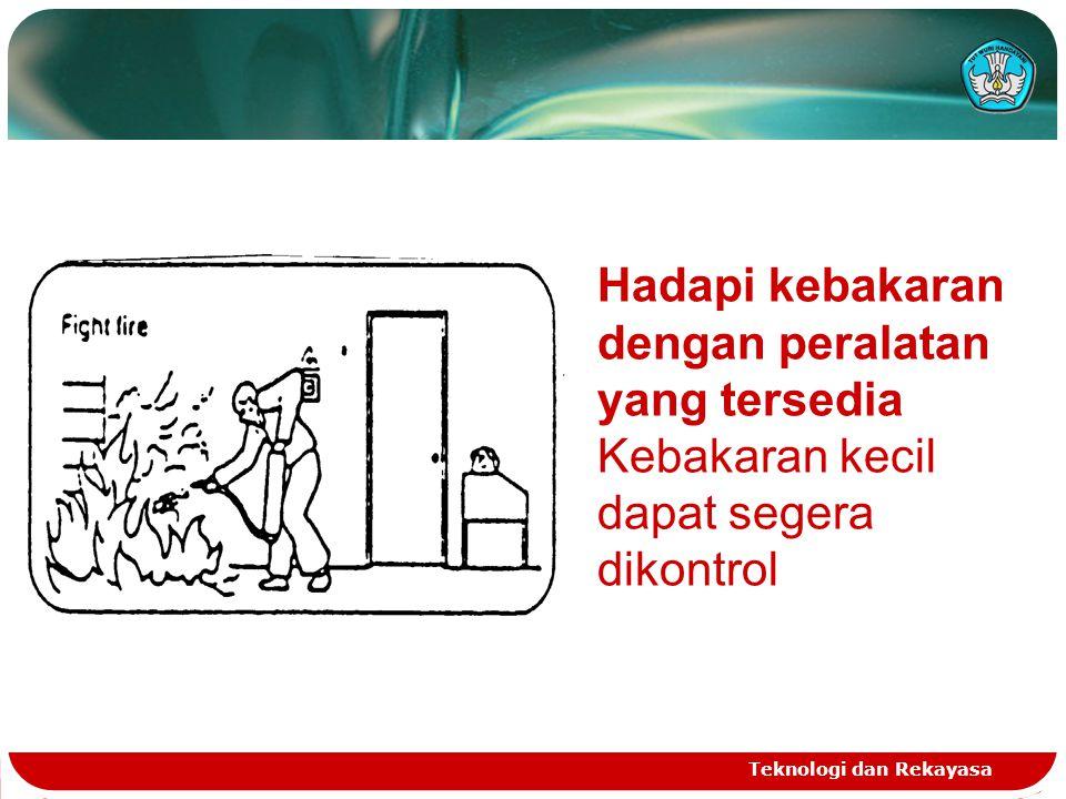 Teknologi dan Rekayasa Hadapi kebakaran dengan peralatan yang tersedia Kebakaran kecil dapat segera dikontrol