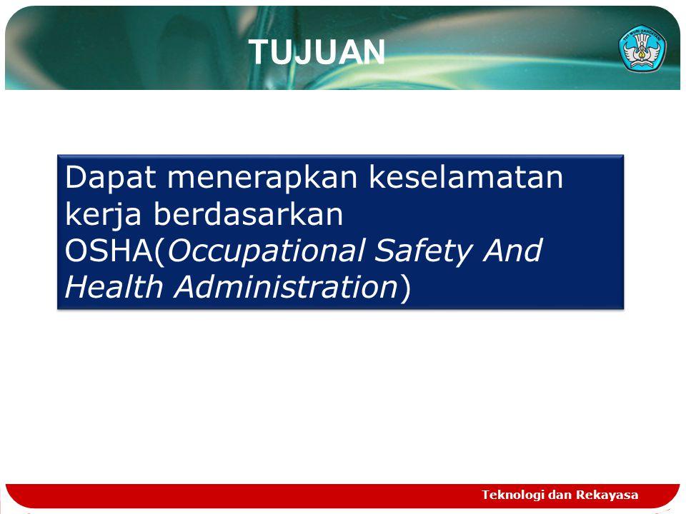TUJUAN Teknologi dan Rekayasa Dapat menerapkan keselamatan kerja berdasarkan OSHA(Occupational Safety And Health Administration)