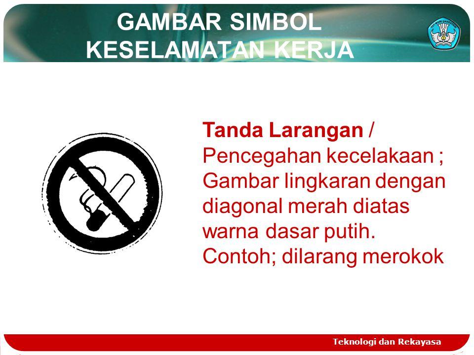 GAMBAR SIMBOL KESELAMATAN KERJA Teknologi dan Rekayasa Tanda Larangan / Pencegahan kecelakaan ; Gambar lingkaran dengan diagonal merah diatas warna da