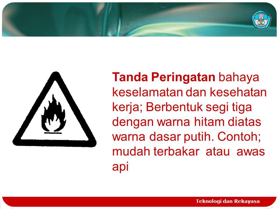 Teknologi dan Rekayasa Tanda Peringatan bahaya keselamatan dan kesehatan kerja; Berbentuk segi tiga dengan warna hitam diatas warna dasar putih. Conto