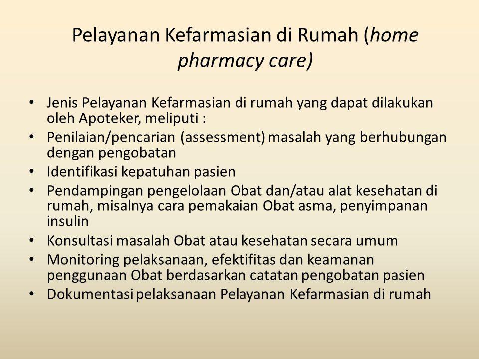 Pelayanan Kefarmasian di Rumah (home pharmacy care) Jenis Pelayanan Kefarmasian di rumah yang dapat dilakukan oleh Apoteker, meliputi : Penilaian/penc