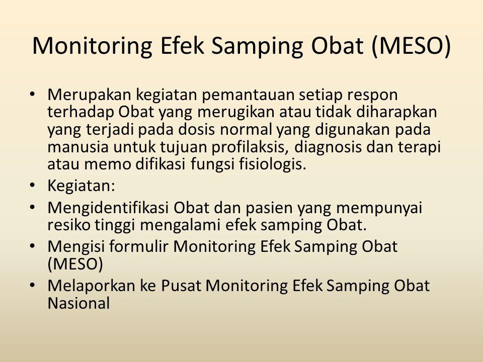 Monitoring Efek Samping Obat (MESO) Merupakan kegiatan pemantauan setiap respon terhadap Obat yang merugikan atau tidak diharapkan yang terjadi pada d