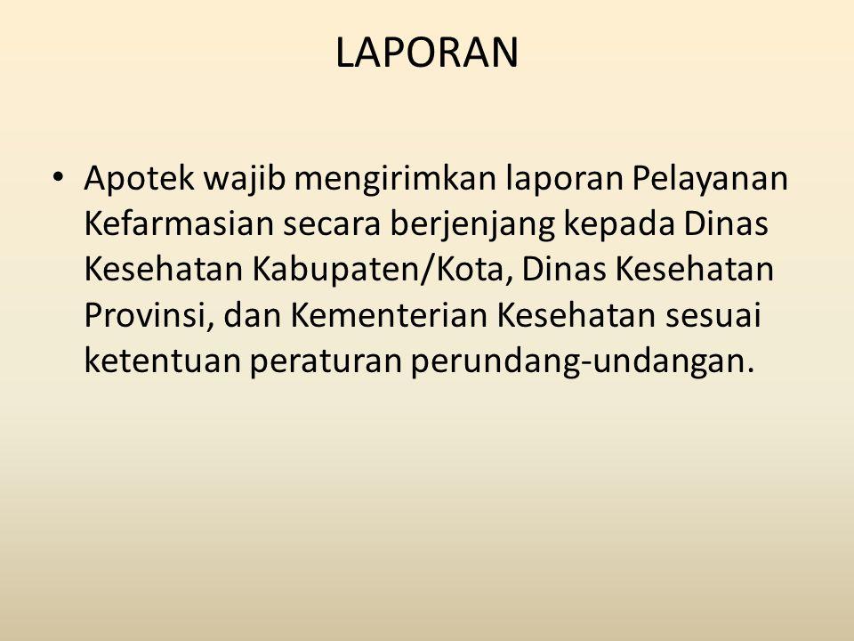 LAPORAN Apotek wajib mengirimkan laporan Pelayanan Kefarmasian secara berjenjang kepada Dinas Kesehatan Kabupaten/Kota, Dinas Kesehatan Provinsi, dan