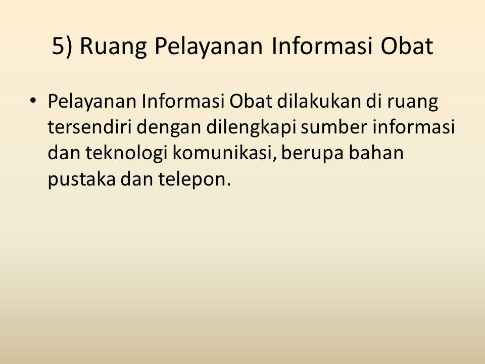 5) Ruang Pelayanan Informasi Obat Pelayanan Informasi Obat dilakukan di ruang tersendiri dengan dilengkapi sumber informasi dan teknologi komunikasi,