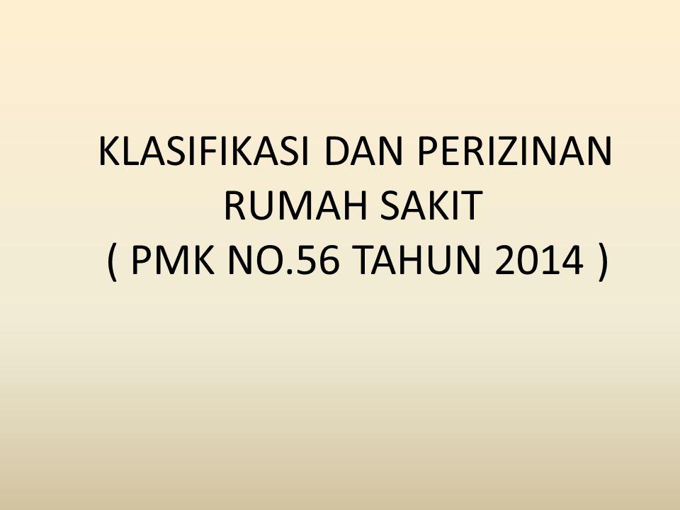 KLASIFIKASI DAN PERIZINAN RUMAH SAKIT ( PMK NO.56 TAHUN 2014 )