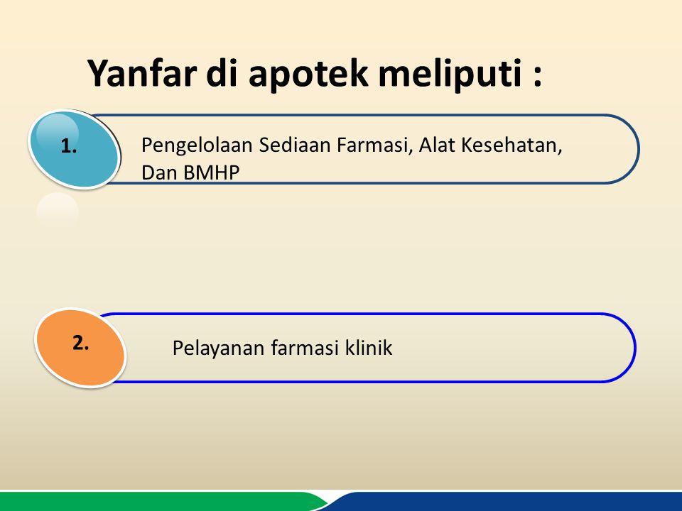 Yanfar di apotek meliputi : Pengelolaan Sediaan Farmasi, Alat Kesehatan, Dan BMHP 1. Pelayanan farmasi klinik 2.