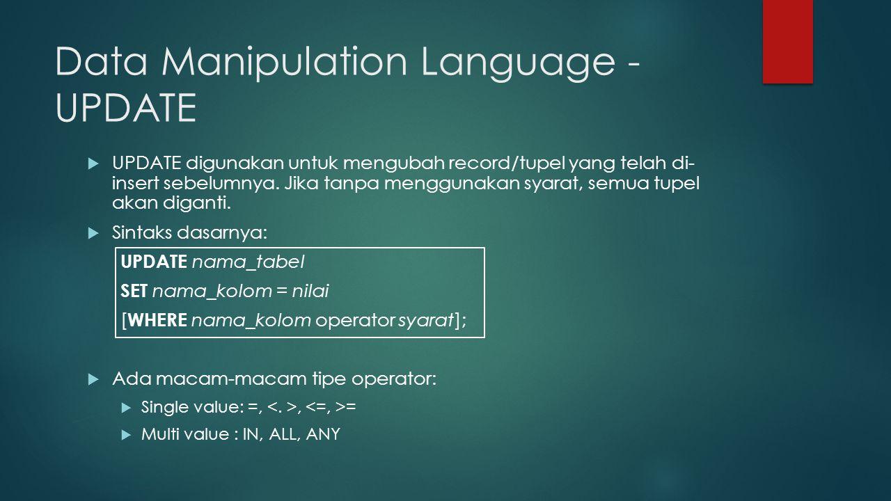 Data Manipulation Language - UPDATE  UPDATE digunakan untuk mengubah record/tupel yang telah di- insert sebelumnya.