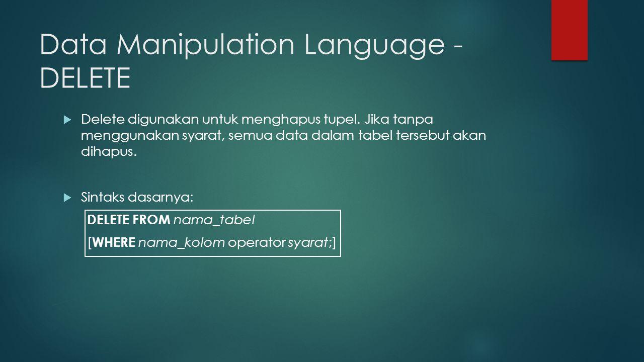 Data Manipulation Language - DELETE  Delete digunakan untuk menghapus tupel.