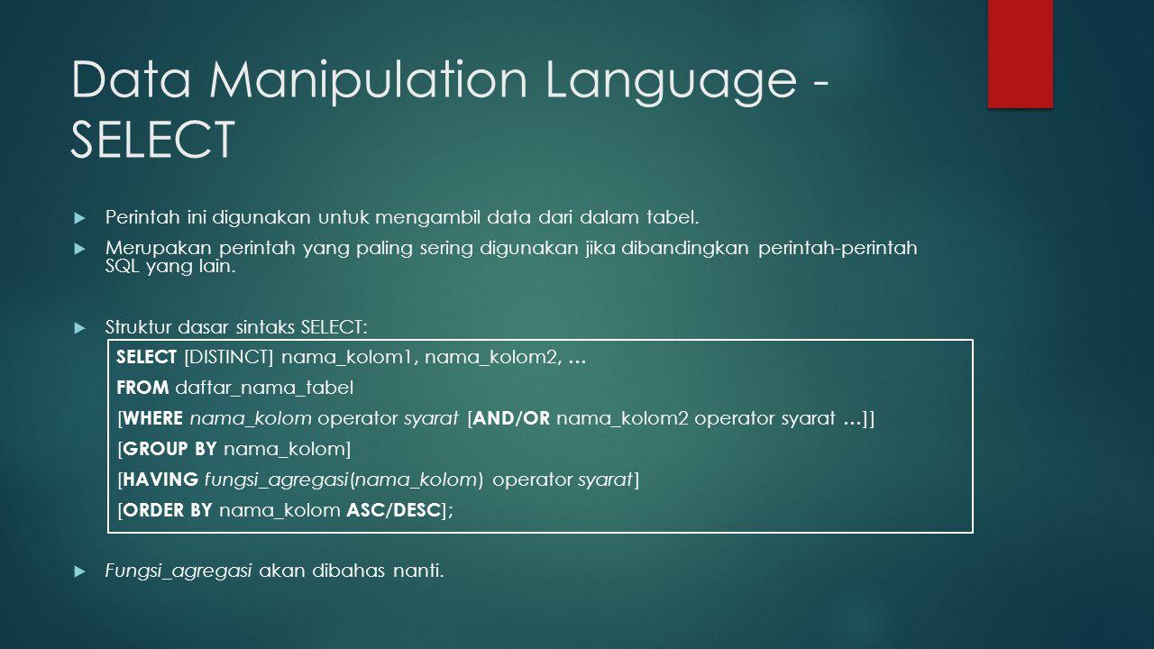 Data Manipulation Language - SELECT  Perintah ini digunakan untuk mengambil data dari dalam tabel.