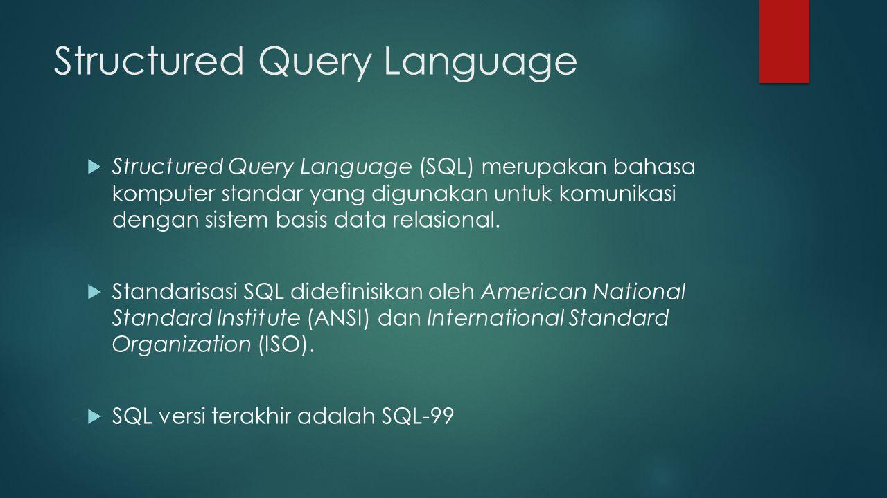 Kategori Utama Bahasa SQL  Secara umum, SQL hanya dibagi atas 2 bagian, yakni:  DML (Data Manipulation Language), yang memperbolehkan proses atau manipulasi obyek basis data.