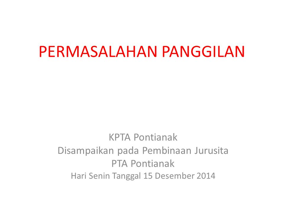 PERMASALAHAN PANGGILAN KPTA Pontianak Disampaikan pada Pembinaan Jurusita PTA Pontianak Hari Senin Tanggal 15 Desember 2014